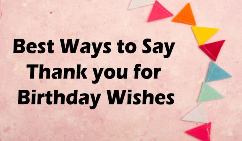 Ways to Say Thank you for Birthday Wishes